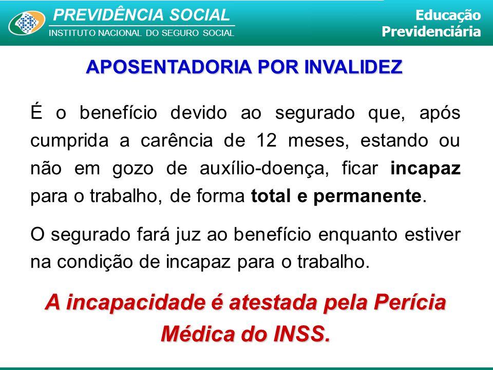 A incapacidade é atestada pela Perícia Médica do INSS.
