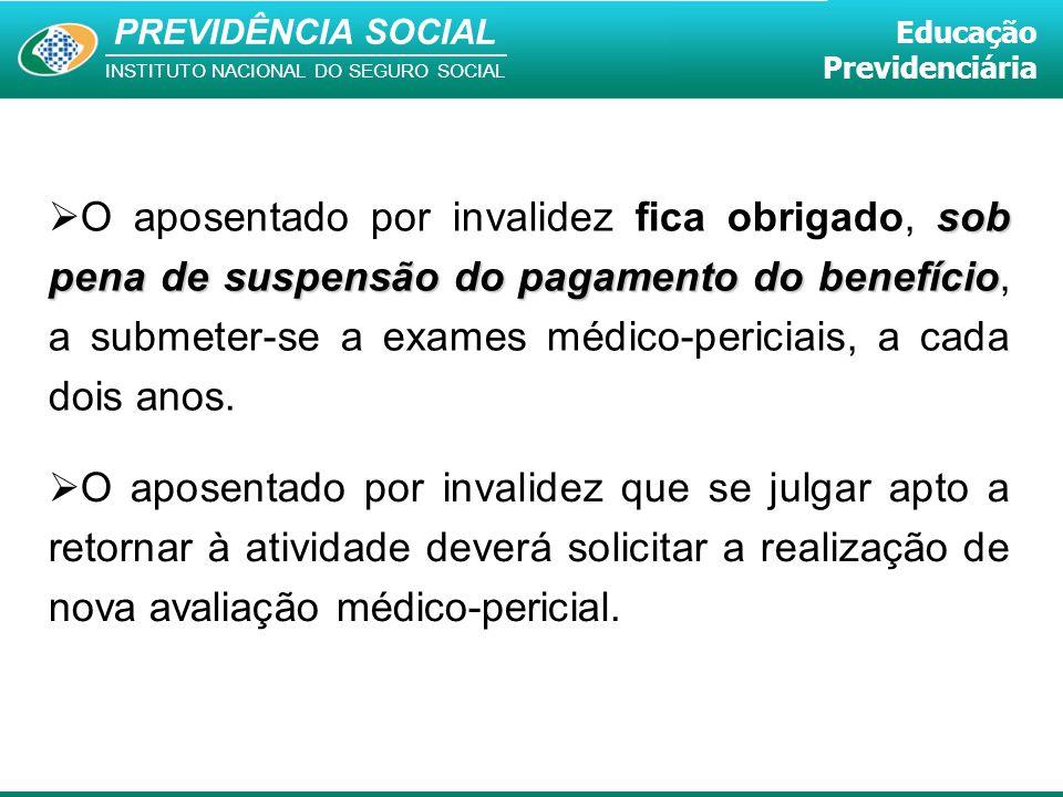 O aposentado por invalidez fica obrigado, sob pena de suspensão do pagamento do benefício, a submeter-se a exames médico-periciais, a cada dois anos.