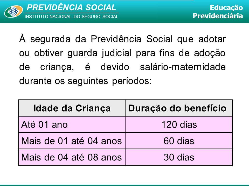 À segurada da Previdência Social que adotar ou obtiver guarda judicial para fins de adoção de criança, é devido salário-maternidade durante os seguintes períodos: