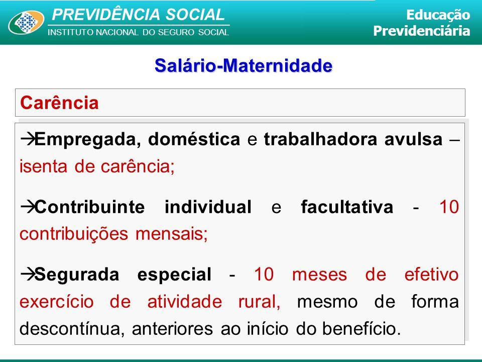 Salário-Maternidade Carência. Empregada, doméstica e trabalhadora avulsa – isenta de carência;