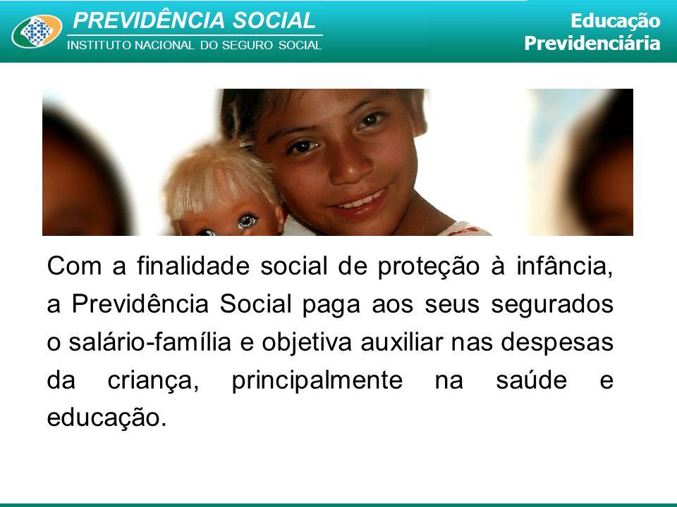 Com a finalidade social de proteção à infância, a Previdência Social paga aos seus segurados o salário-família e objetiva auxiliar nas despesas da criança, principalmente na saúde e educação.