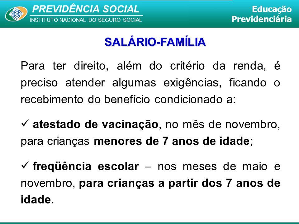 SALÁRIO-FAMÍLIA Para ter direito, além do critério da renda, é preciso atender algumas exigências, ficando o recebimento do benefício condicionado a:
