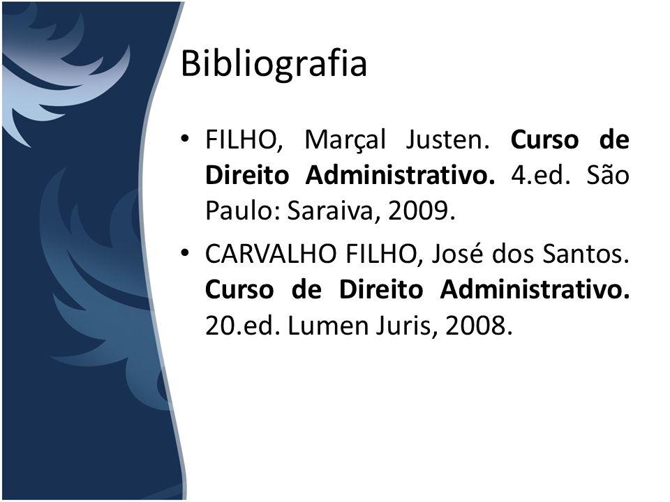 Bibliografia FILHO, Marçal Justen. Curso de Direito Administrativo. 4.ed. São Paulo: Saraiva, 2009.