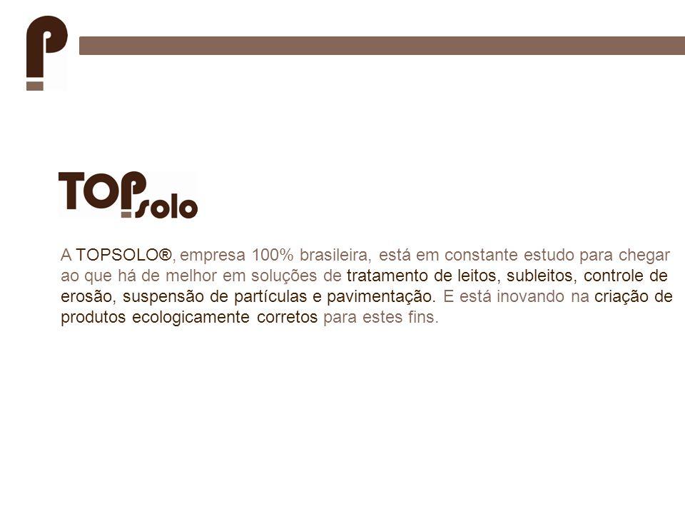 A TOPSOLO®, empresa 100% brasileira, está em constante estudo para chegar