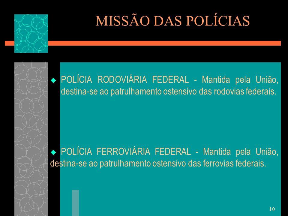 MISSÃO DAS POLÍCIAS POLÍCIA RODOVIÁRIA FEDERAL - Mantida pela União, destina-se ao patrulhamento ostensivo das rodovias federais.