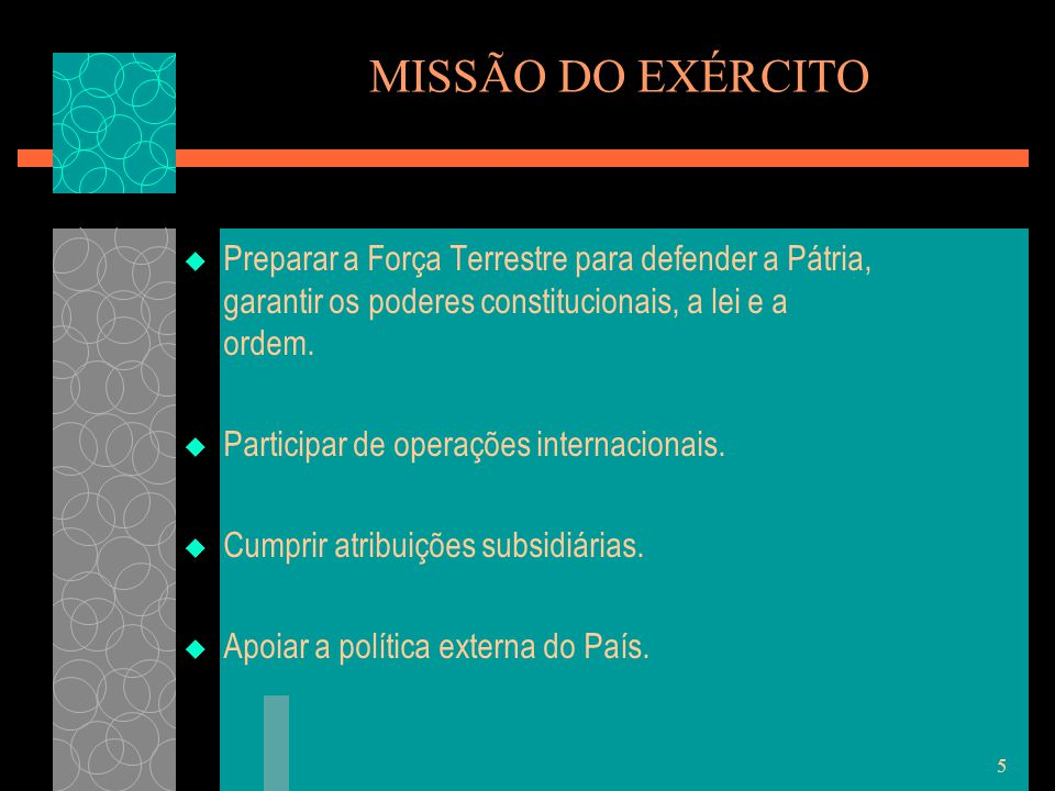 MISSÃO DO EXÉRCITO Preparar a Força Terrestre para defender a Pátria, garantir os poderes constitucionais, a lei e a ordem.