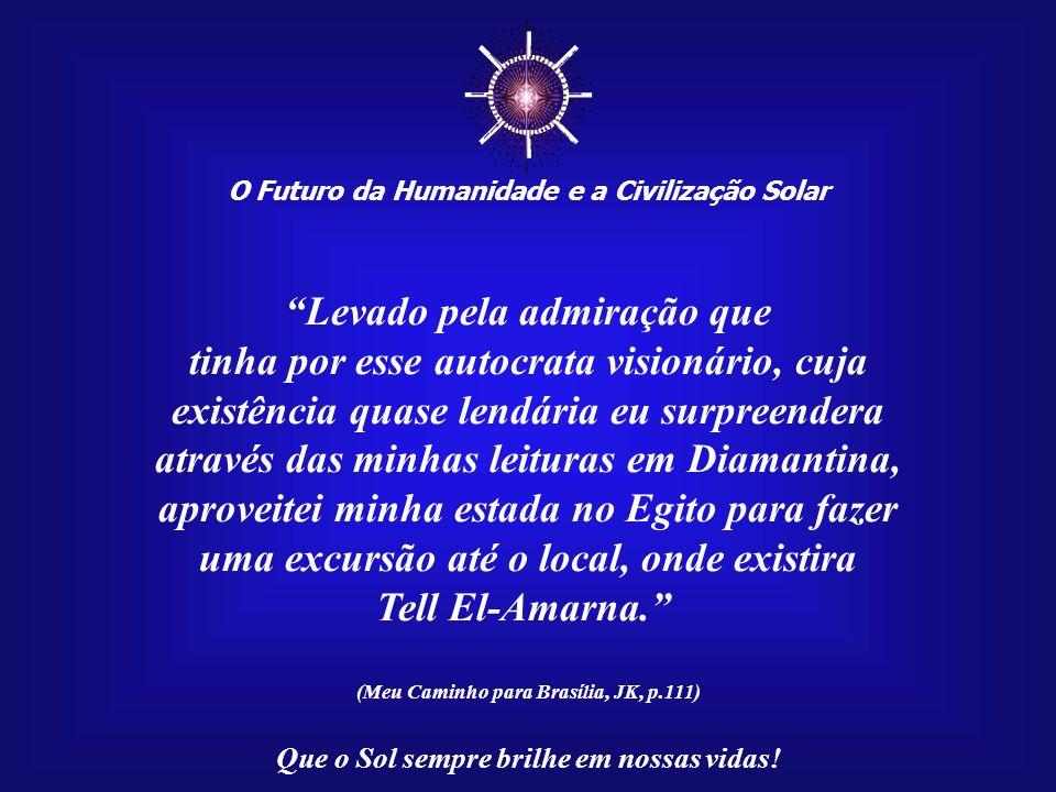 ☼ Levado pela admiração que tinha por esse autocrata visionário, cuja
