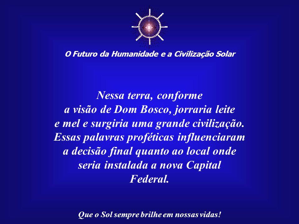 ☼ Nessa terra, conforme a visão de Dom Bosco, jorraria leite