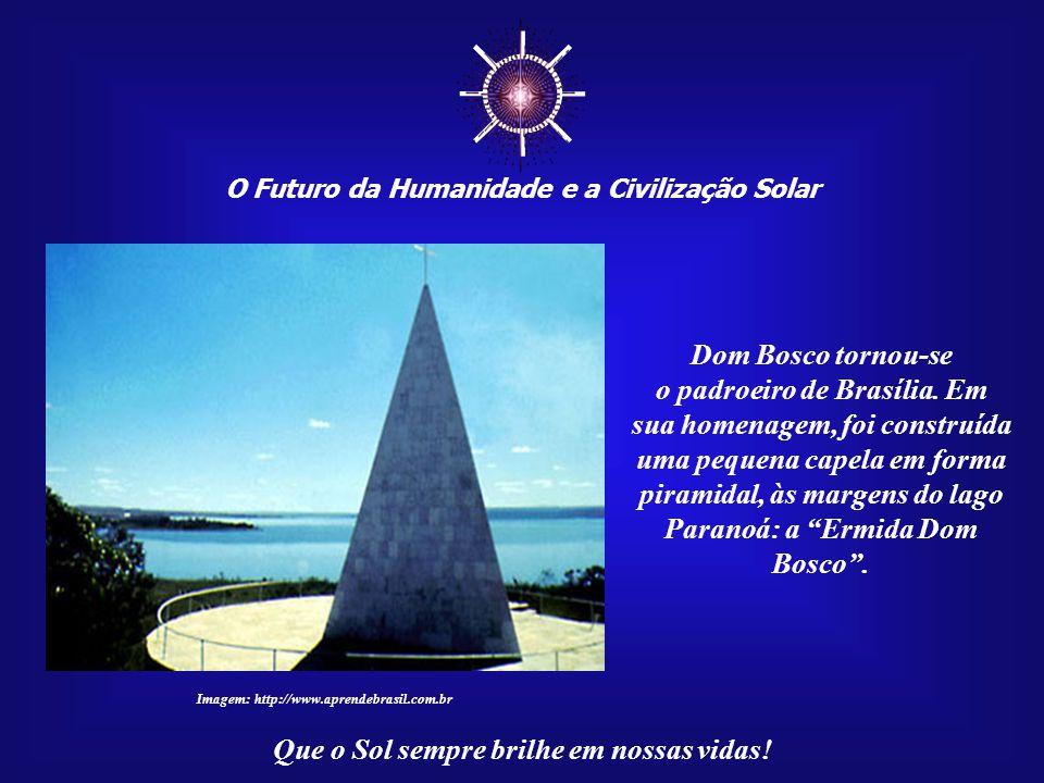 ☼ Dom Bosco tornou-se o padroeiro de Brasília. Em