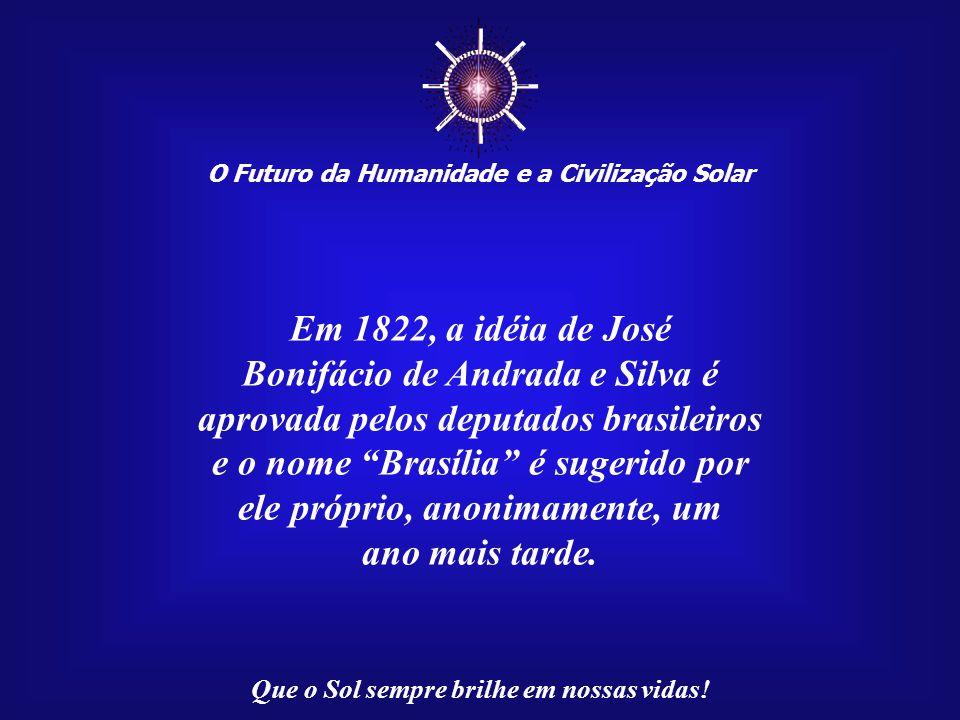 ☼ Em 1822, a idéia de José Bonifácio de Andrada e Silva é