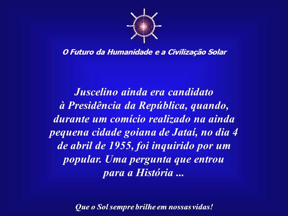 ☼ Juscelino ainda era candidato à Presidência da República, quando,