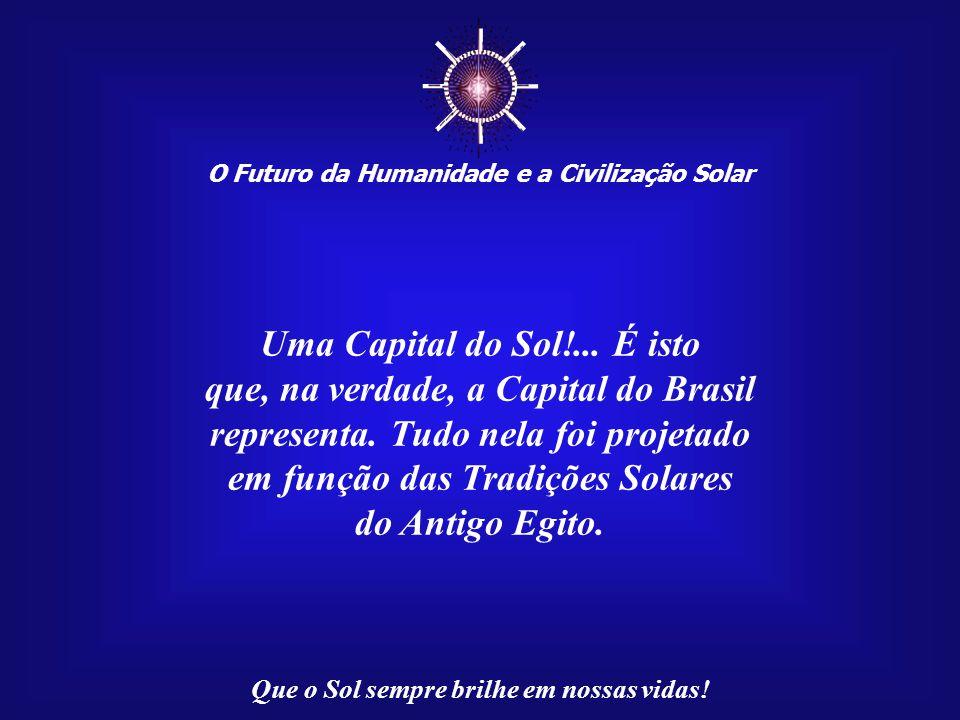 ☼ Uma Capital do Sol!... É isto que, na verdade, a Capital do Brasil