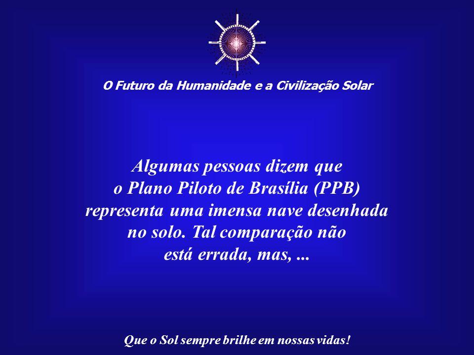 ☼ Algumas pessoas dizem que o Plano Piloto de Brasília (PPB)