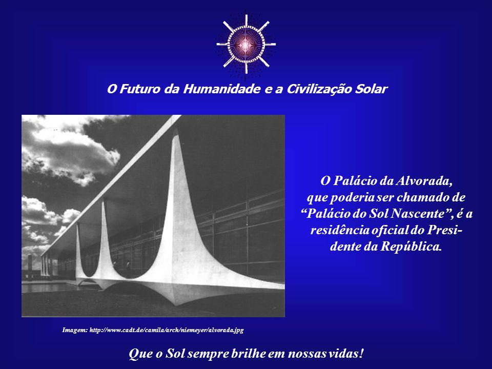☼ O Futuro da Humanidade e a Civilização Solar. O Palácio da Alvorada,