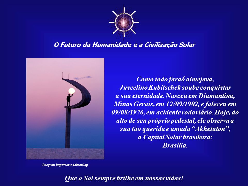 ☼ Como todo faraó almejava, Juscelino Kubitschek soube conquistar
