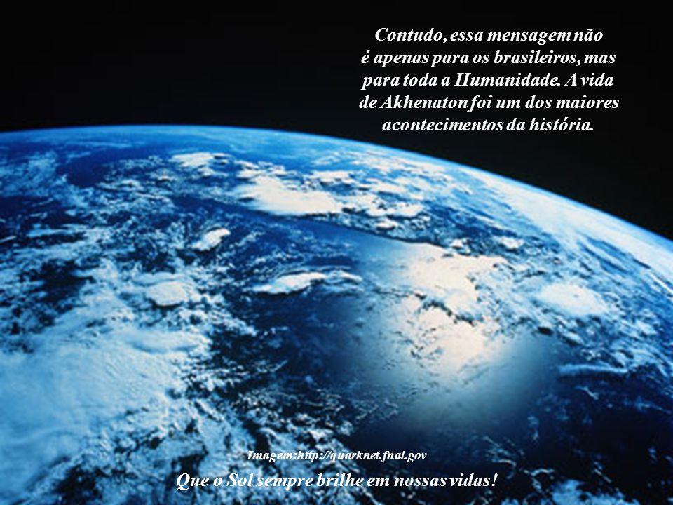 Contudo, essa mensagem não é apenas para os brasileiros, mas
