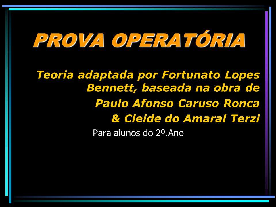 PROVA OPERATÓRIA Teoria adaptada por Fortunato Lopes Bennett, baseada na obra de. Paulo Afonso Caruso Ronca.