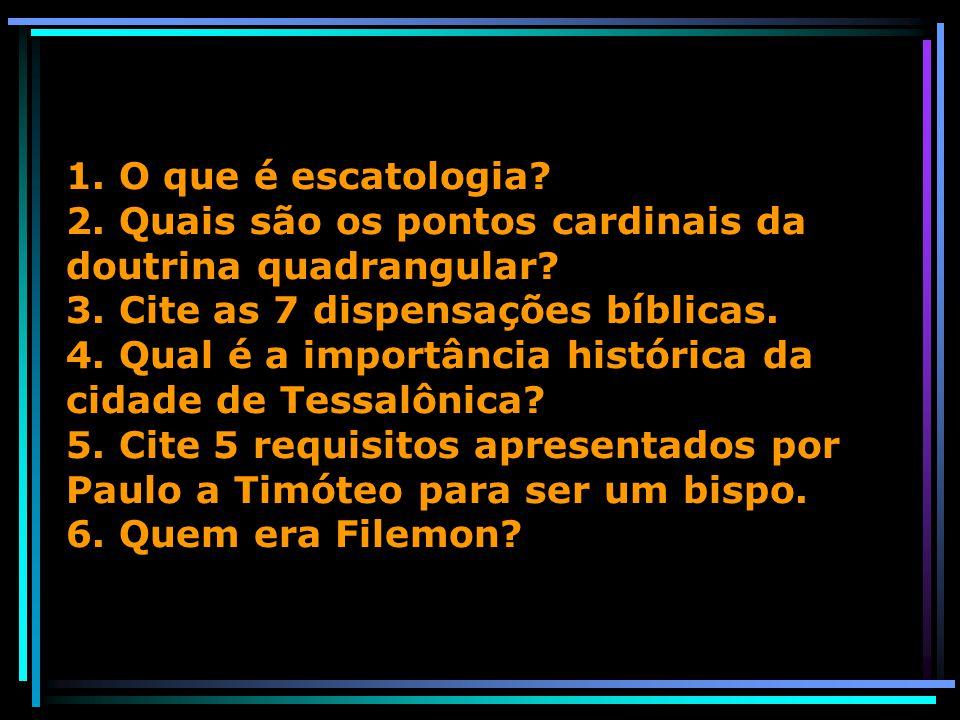 1. O que é escatologia. 2. Quais são os pontos cardinais da doutrina quadrangular.