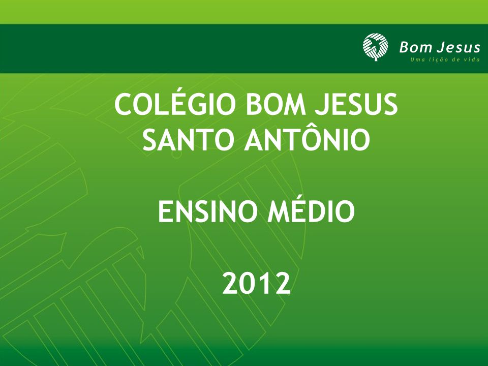 COLÉGIO BOM JESUS SANTO ANTÔNIO ENSINO MÉDIO 2012