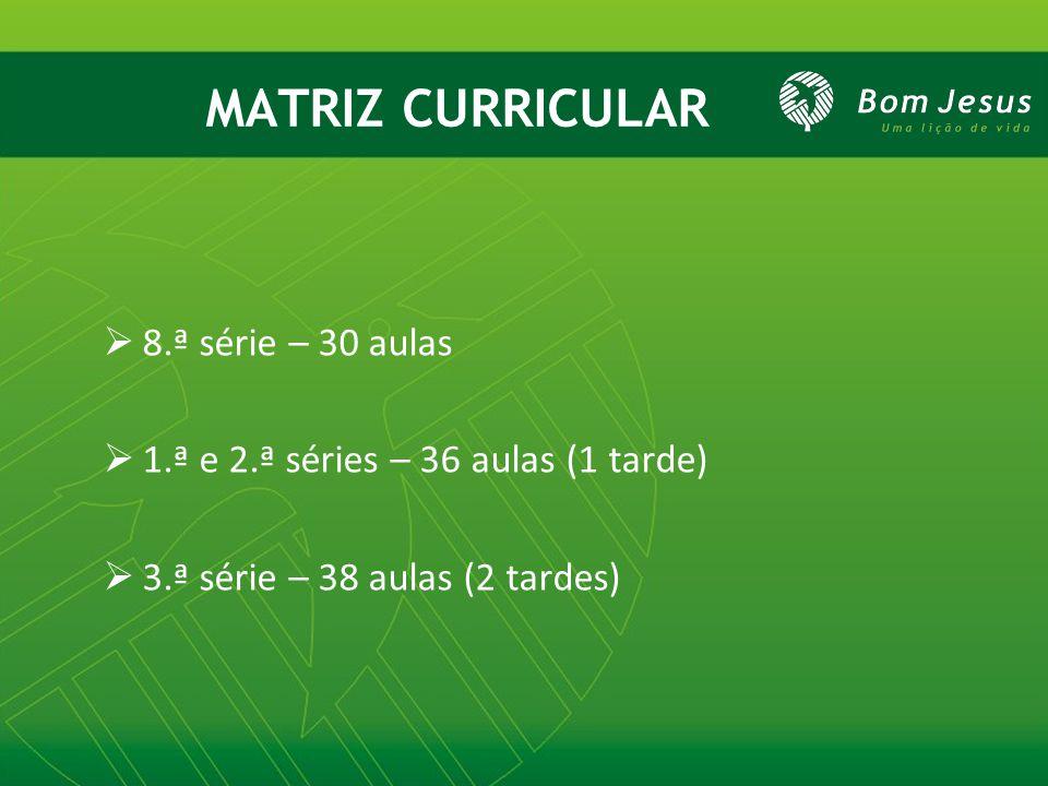 MATRIZ CURRICULAR 8.ª série – 30 aulas