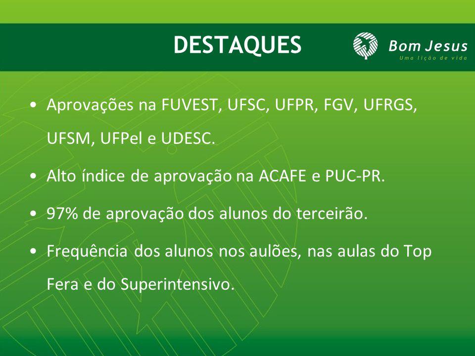 DESTAQUES Aprovações na FUVEST, UFSC, UFPR, FGV, UFRGS, UFSM, UFPel e UDESC. Alto índice de aprovação na ACAFE e PUC-PR.