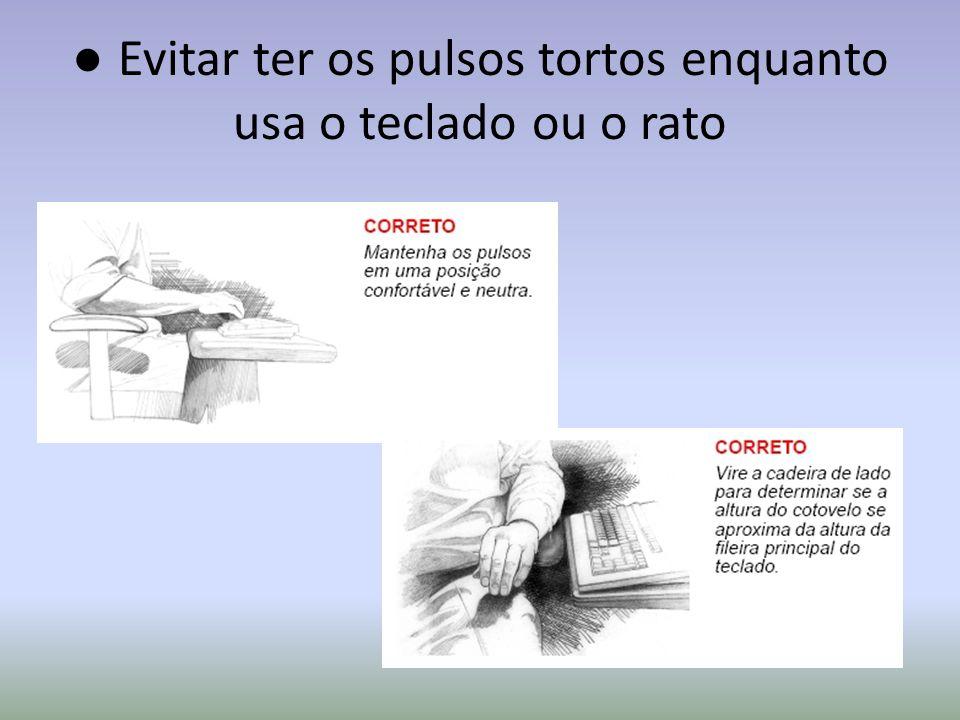 ● Evitar ter os pulsos tortos enquanto usa o teclado ou o rato