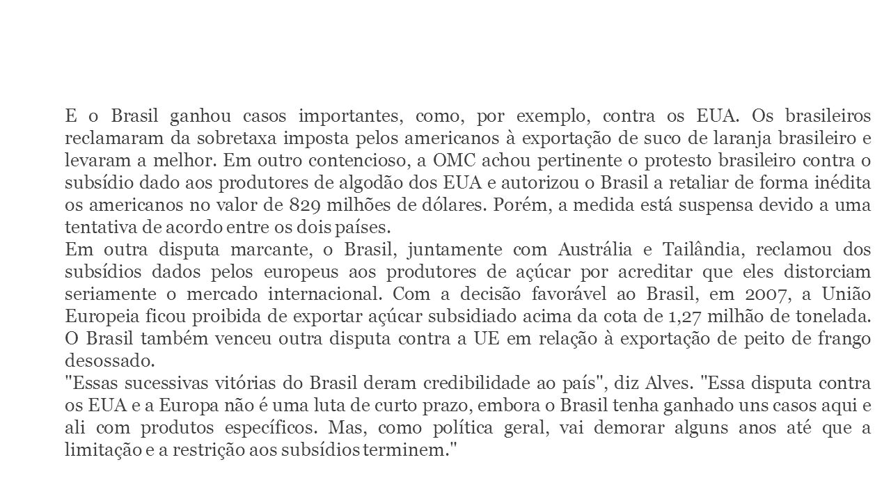 E o Brasil ganhou casos importantes, como, por exemplo, contra os EUA