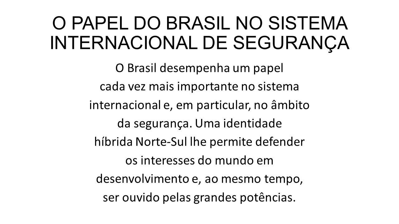 O PAPEL DO BRASIL NO SISTEMA INTERNACIONAL DE SEGURANÇA