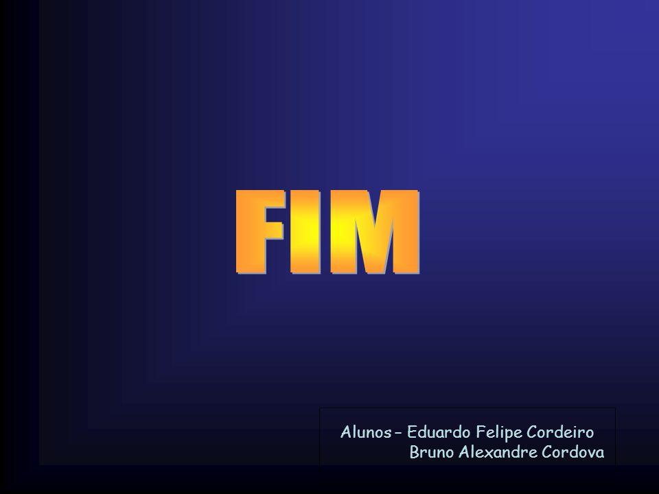 FIM Alunos – Eduardo Felipe Cordeiro Bruno Alexandre Cordova