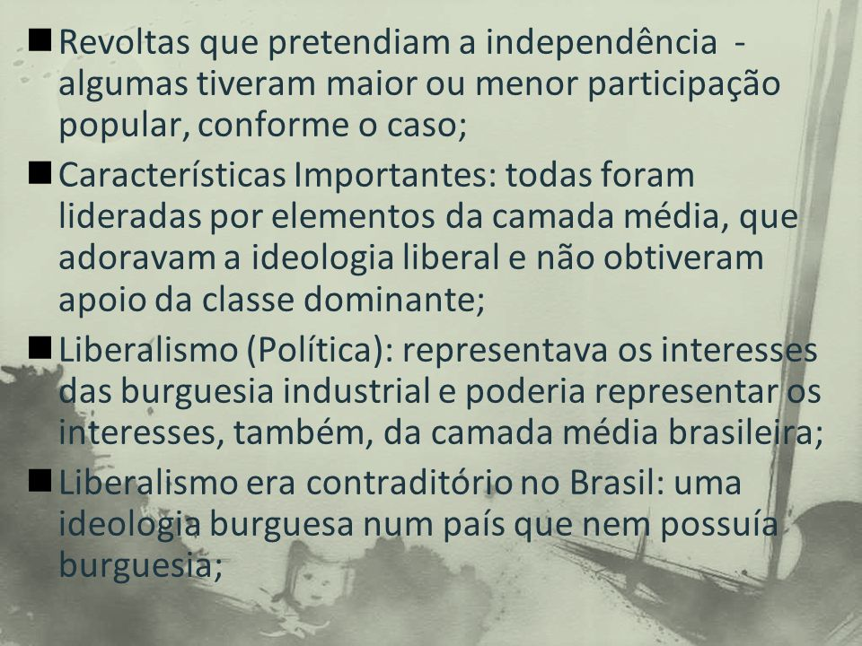 Revoltas que pretendiam a independência -algumas tiveram maior ou menor participação popular, conforme o caso;