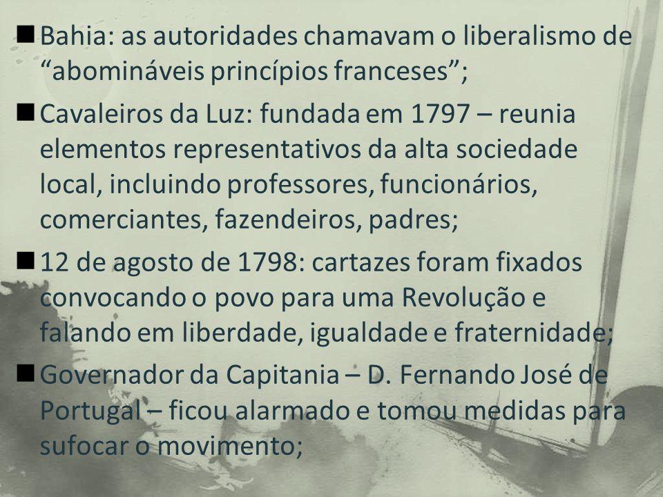 Bahia: as autoridades chamavam o liberalismo de abomináveis princípios franceses ;
