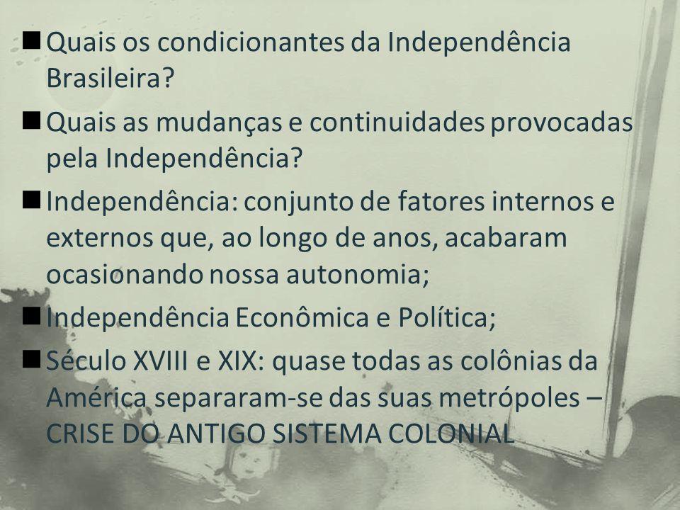 Quais os condicionantes da Independência Brasileira