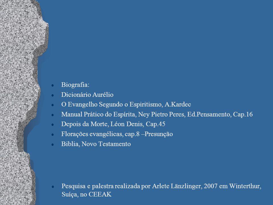 Biografia: Dicionário Aurélio. O Evangelho Segundo o Espiritismo, A.Kardec. Manual Prático do Espírita, Ney Pietro Peres, Ed.Pensamento, Cap.16.