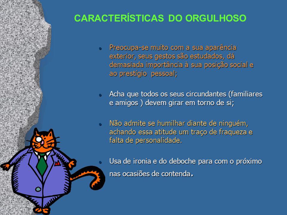 CARACTERÍSTICAS DO ORGULHOSO