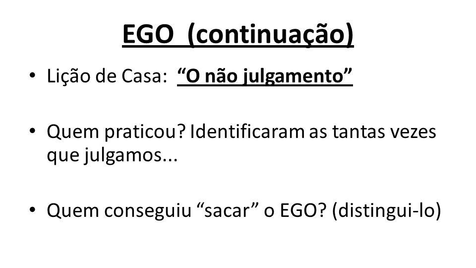 EGO (continuação) Lição de Casa: O não julgamento