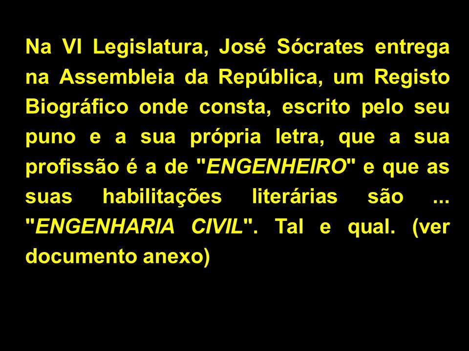 Na VI Legislatura, José Sócrates entrega na Assembleia da República, um Registo Biográfico onde consta, escrito pelo seu puno e a sua própria letra, que a sua profissão é a de ENGENHEIRO e que as suas habilitações literárias são ...