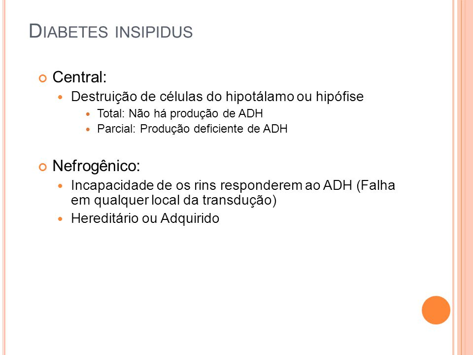 Diabetes insipidus Central: Nefrogênico: