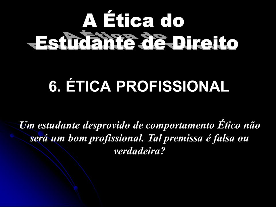 6. ÉTICA PROFISSIONAL A Ética do Estudante de Direito