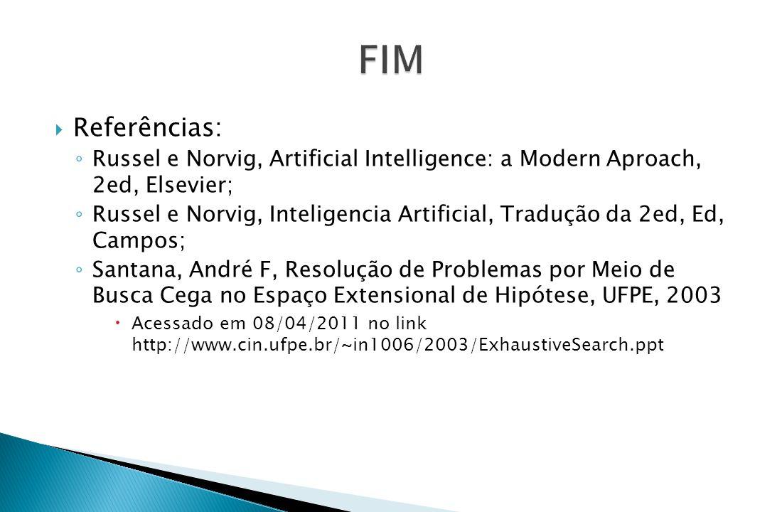 FIM Referências: Russel e Norvig, Artificial Intelligence: a Modern Aproach, 2ed, Elsevier;
