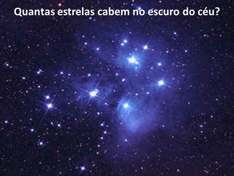 Quantas estrelas cabem no escuro do céu