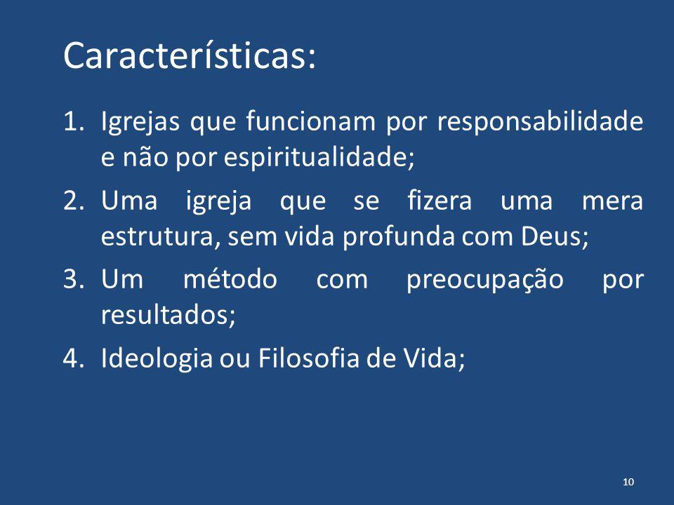 Características: Igrejas que funcionam por responsabilidade e não por espiritualidade;