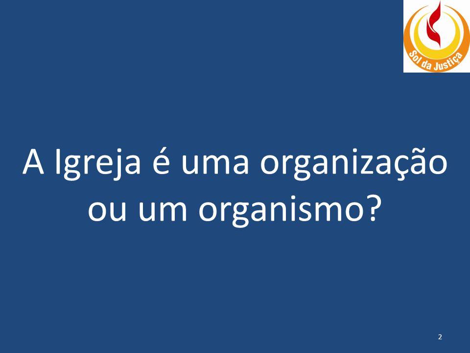 A Igreja é uma organização ou um organismo