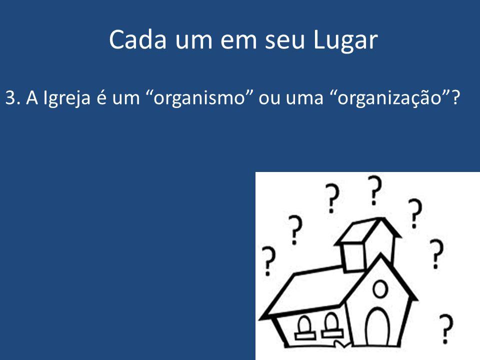 3. A Igreja é um organismo ou uma organização