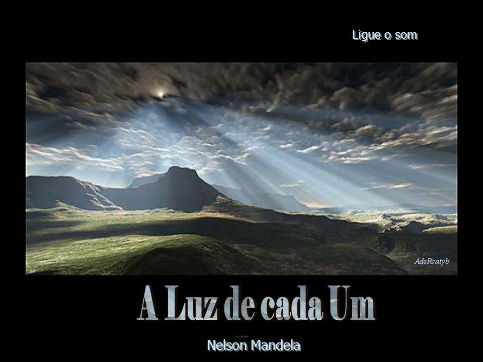 Ligue o som A Luz de cada Um Nelson Mandela
