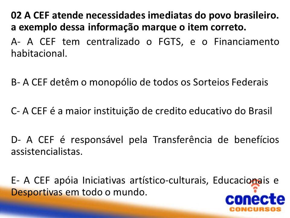 02 A CEF atende necessidades imediatas do povo brasileiro