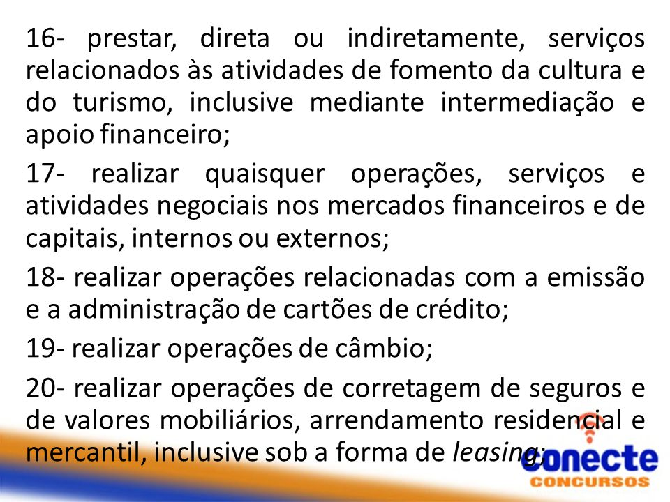 16- prestar, direta ou indiretamente, serviços relacionados às atividades de fomento da cultura e do turismo, inclusive mediante intermediação e apoio financeiro;