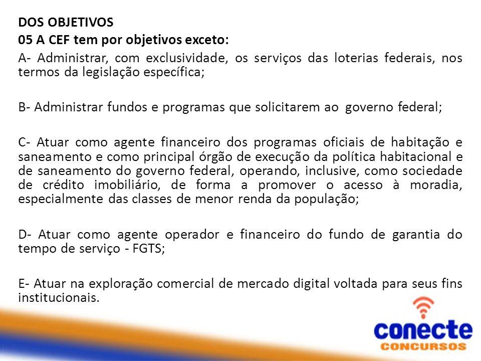 DOS OBJETIVOS 05 A CEF tem por objetivos exceto: