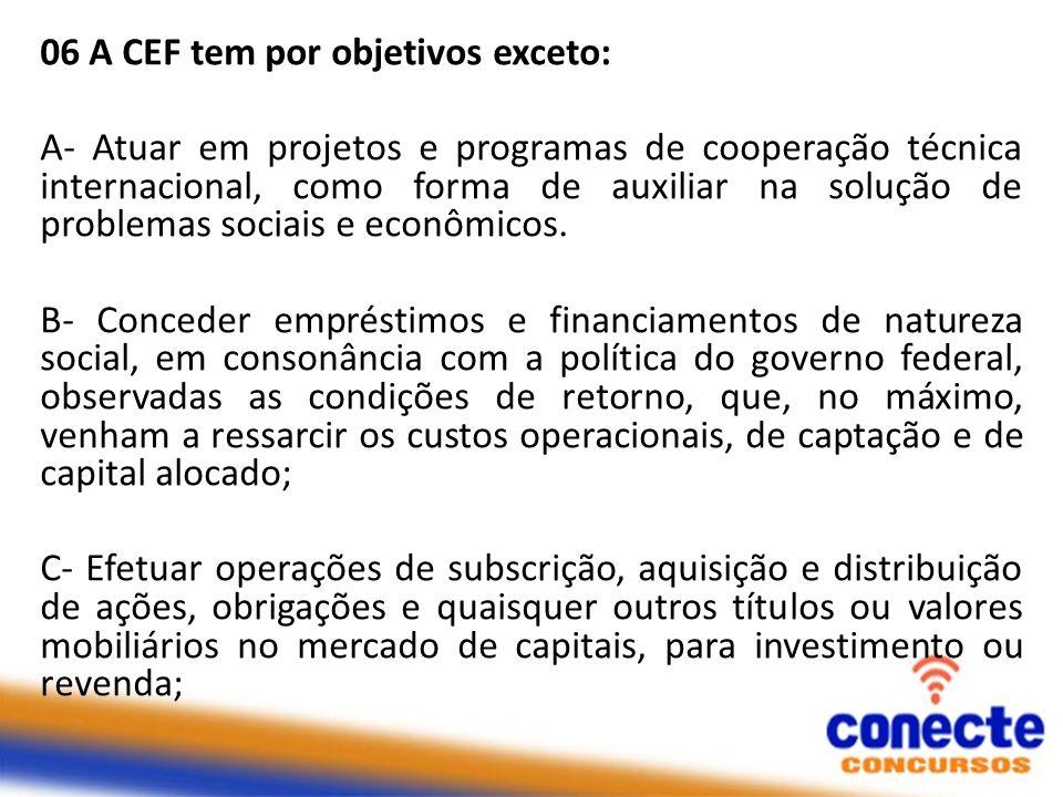 06 A CEF tem por objetivos exceto: