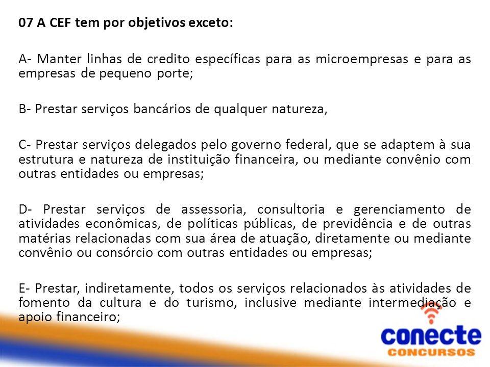 07 A CEF tem por objetivos exceto: