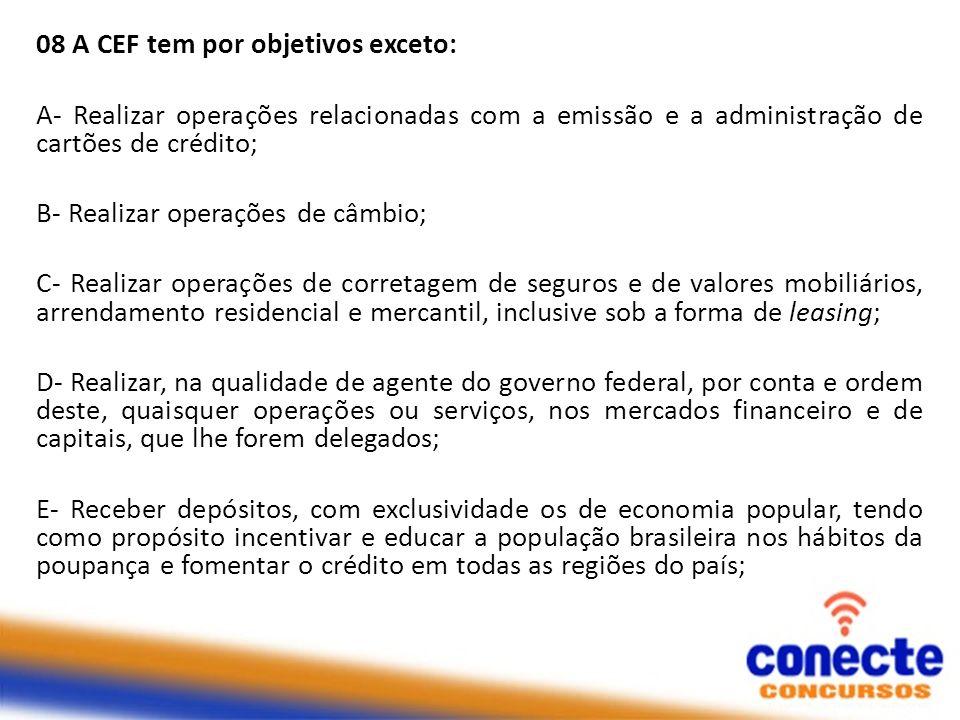 08 A CEF tem por objetivos exceto: